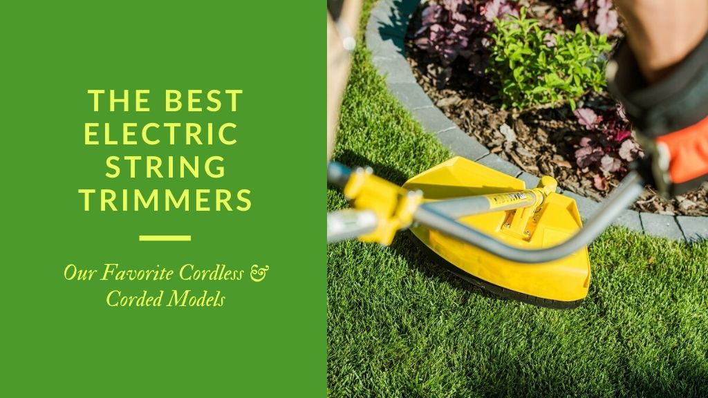 the best electric string trimmers - our favorite corded and cordless models