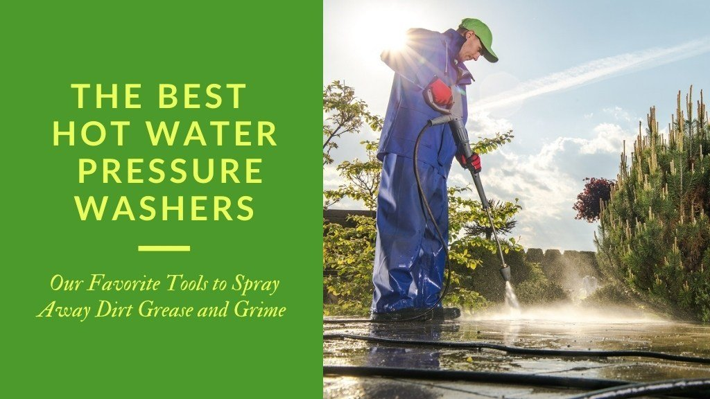 The best hot water pressure washers - our favorite tools to spray away dirt grease and grime.
