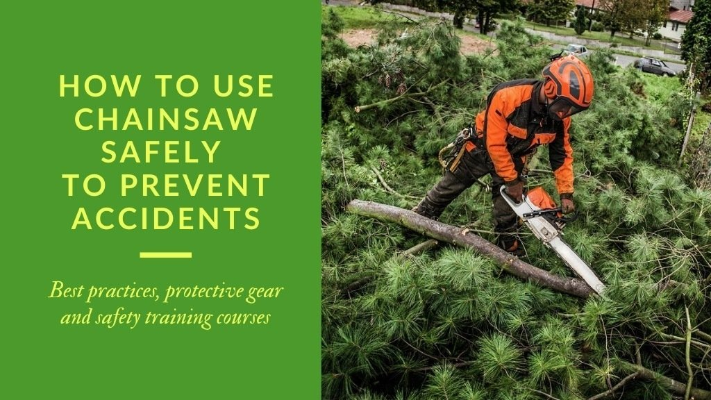 How to use a chainsaw safely to prevent accidents - Best practices, protective gear and safety training courses