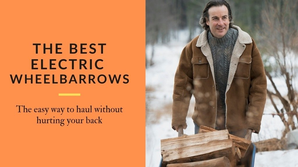 The best electric wheelbarrows - The easy way to haul without hurting your back.
