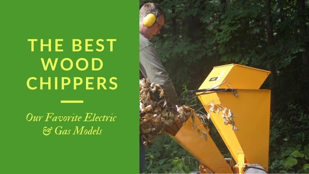 The Best Wood Chippers - Our Favorite Electric and Gas Models